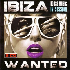 Ibiza Wanted - House Music In Session [ 2 CD ]